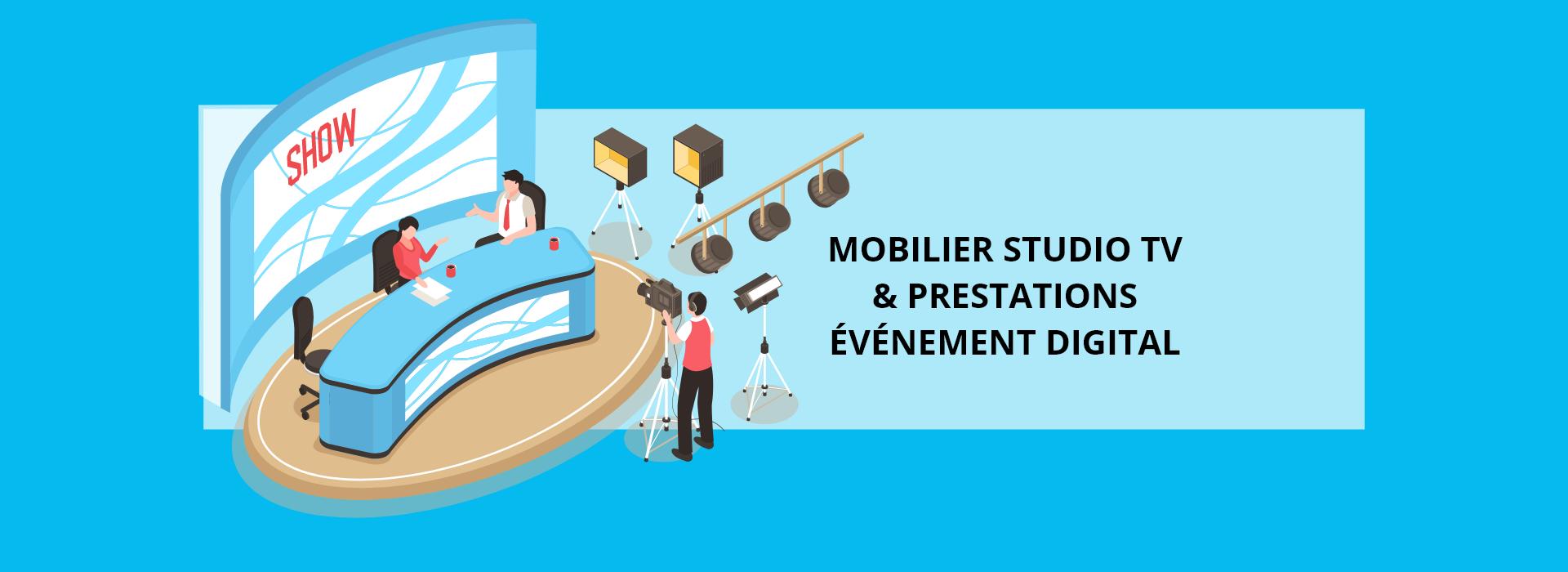 Nos mobiliers studio TV et prestations événement digital